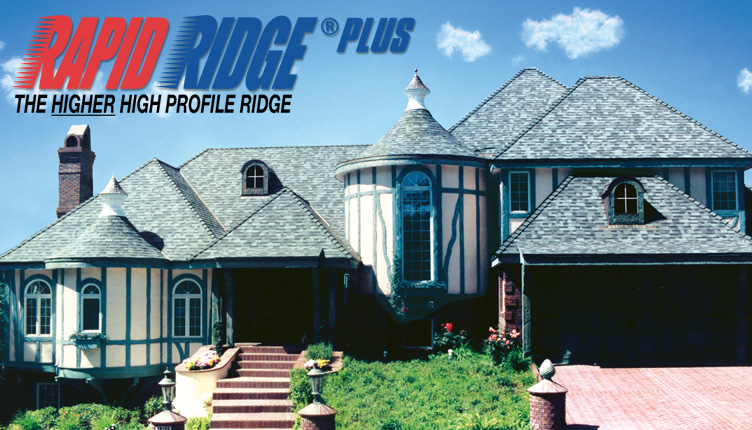 Rapid Ridge® Plus — The HIGHER High Ridge Profile